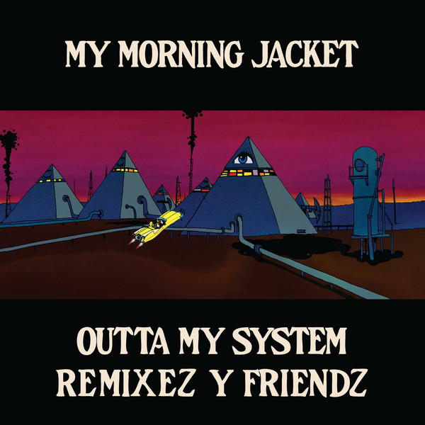 My-Morning-Jacket-Outta-My-System-Remixez-y-Friendz